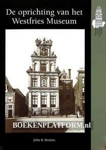 De oprichting van het Westfries Museum
