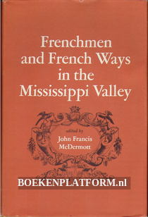 Frenchmen and French Ways in the Mississippi Valley