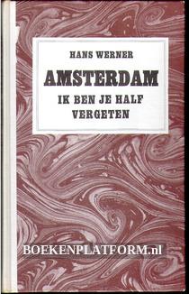 Amsterdam ik ben je half vergeten