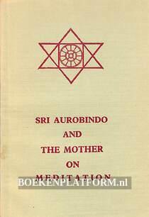 SRI Aurobindo and the Mother on Meditation
