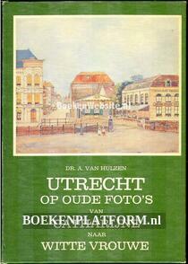 Utrecht op oude foto's van Catharijne naar Witte Vrouwe