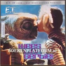 E.T. Wees lief Gertie!