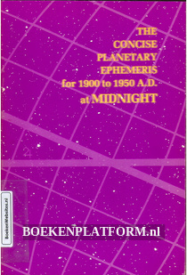 The Concise Planetary Ephemeris for 1900 to 1950 A.D.