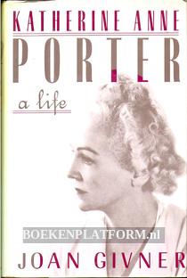 Katherine Anne Porter, A Life