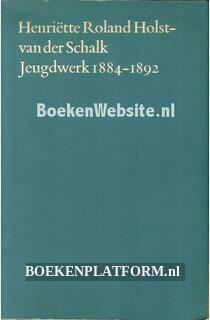 Henriette Roland Holst-van der Schalk Jeugdwerk 1884-1892