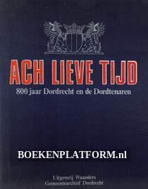 Ach lieve tijd, 800 jaar Dordrecht en de Dordtenaren