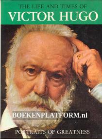 The Life and Times of Victor Hugo