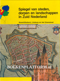 Spiegel van steden, dorpen en landschappen in Zuid Nederland