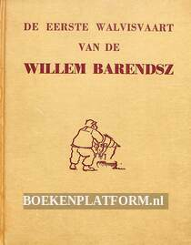 De eerste Walvisvaart van de Willem Barendsz