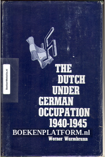 The Dutch under German Occupation 1940-1945