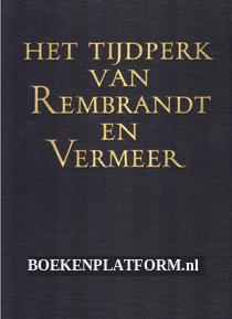 Het tijdperk van Rembrandt en Vermeer