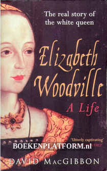 Elizabeth Woodville, a Life