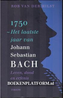 1750 Het laatste jaar van Johann Sebastian Bach