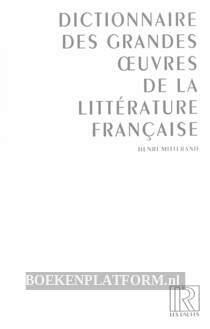 Dictionnaire des grandes oeuvres de la litterature Francaise