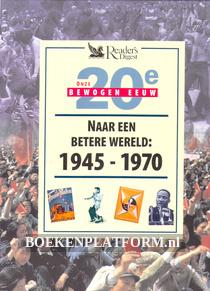 Naar een betere wereld 1945 - 1970