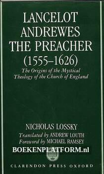 Lancelot Andrewes the Preacher 1555-1626