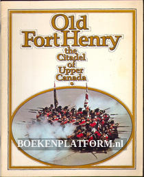 Old Fort Henry the Citadel of Upper Canada