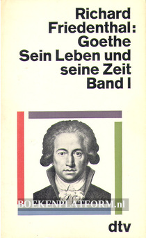 Goethe sein Leben und seine Zeit I