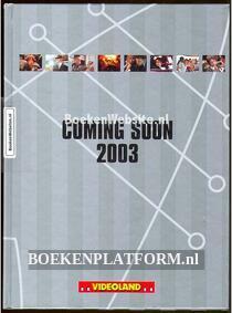 Coming Soon 2003
