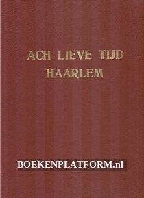 Ach lieve tijd, 750 jaar Haarlem en de Haarlemmers