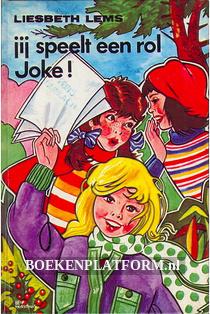 Jij speelt een rol Joke!