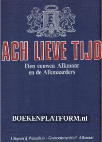 Ach Lieve Tijd, Tien eeuwen Alkmaar en de Alkmaarders