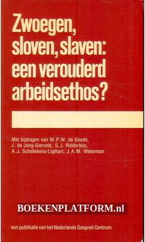 Zwoegen, sloven, slaven: een verouderd arbeidsethos?