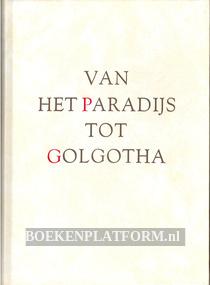 Van het Paradijs tot Golgotha