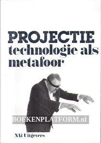 Projectie, technologie als metafoor