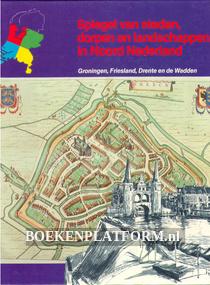 Spiegel van steden, dorpen en landschappen in Noord Nederland