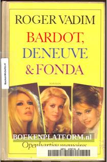 Bardot, Deneuve & Fonda
