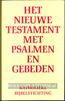 Het nieuwe testament met psalmen en gebeden