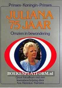 Juliana 75 jaar Omzien in bewondering