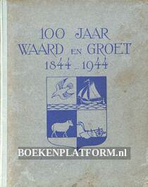100 jaar Waard en Groet 1844-1944