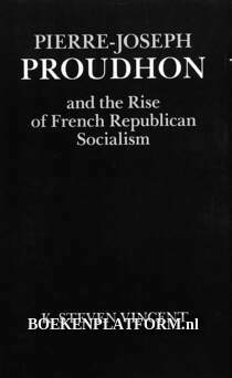Pierre-Jospeh Proudhon and the Rise of French Republican Socialism