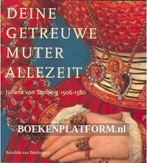 Deine getreuwe Muter Allezeit, Juliana von Stolberg 1506-1580