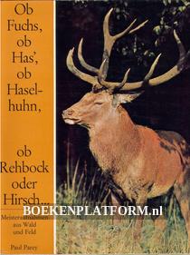 Ob Fuchs, ob Has, ob Haselhuhn