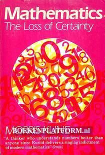 Mathematics, the Loss of Certainy