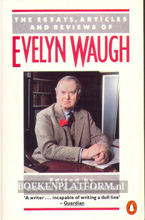 The Essays, Articles and Reviews of Evelyn Waugh