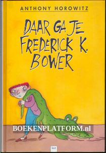 Daar ga je Frederick K. Bower