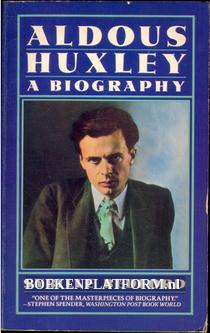 Aldous Huxley a Biography