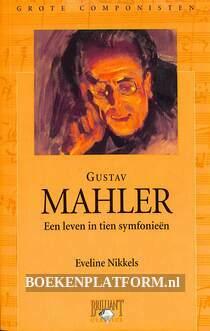 Gustav Mahler een leven in tien symfonieën