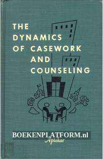 The Dynamics of Casework and Counseling