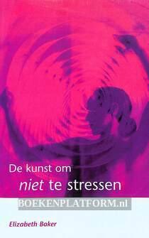 De kunst om niet te stressen