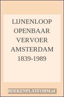 Lijnenloop Openbaar Vervoer Amsterdam 1839-1989
