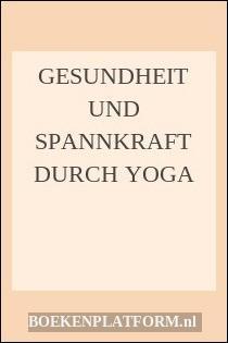 Gesundheit Und Spannkraft Durch Yoga