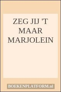 Zeg jij 't maar Marjolein