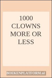 1000 Clowns More Or Less