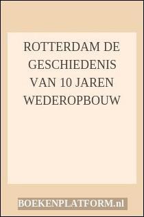 Rotterdam De Geschiedenis Van 10 Jaren Wederopbouw