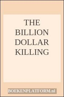 The Billion Dollar Killing